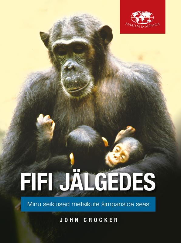 Fifi jälgedes: Minu seiklused metsikute šimpanside seas