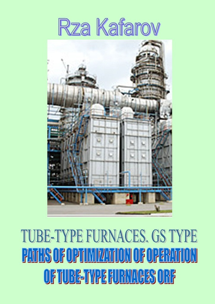 TUBE-TYPE FURNACES. GS TYPE. PATHS OF OPTIMIZATION OF OPERATION OF TUBE-TYPE FURNACES ORF
